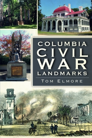 Columbia Civil War Landmarks by Tom Elmore